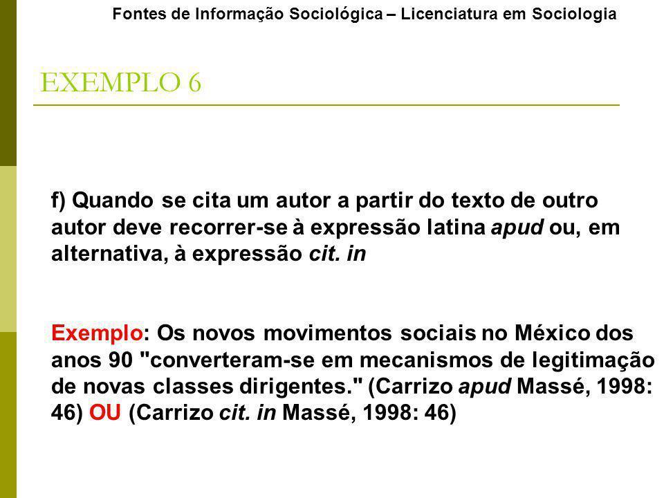 Fontes de Informação Sociológica – Licenciatura em Sociologia EXEMPLO 6 f) Quando se cita um autor a partir do texto de outro autor deve recorrer-se à expressão latina apud ou, em alternativa, à expressão cit.