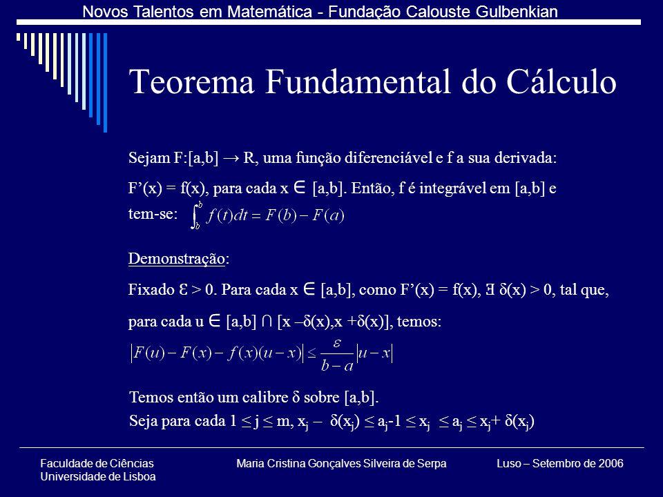 Faculdade de Ciências Universidade de Lisboa Maria Cristina Gonçalves Silveira de SerpaLuso – Setembro de 2006 Novos Talentos em Matemática - Fundação Calouste Gulbenkian Temos então um calibre δ sobre [a,b].