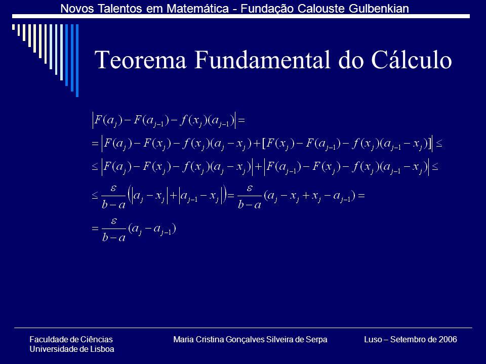 Faculdade de Ciências Universidade de Lisboa Maria Cristina Gonçalves Silveira de SerpaLuso – Setembro de 2006 Novos Talentos em Matemática - Fundação Calouste Gulbenkian Teorema Fundamental do Cálculo