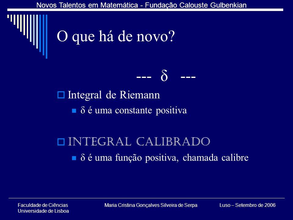 Faculdade de Ciências Universidade de Lisboa Maria Cristina Gonçalves Silveira de SerpaLuso – Setembro de 2006 Novos Talentos em Matemática - Fundação Calouste Gulbenkian O que há de novo.