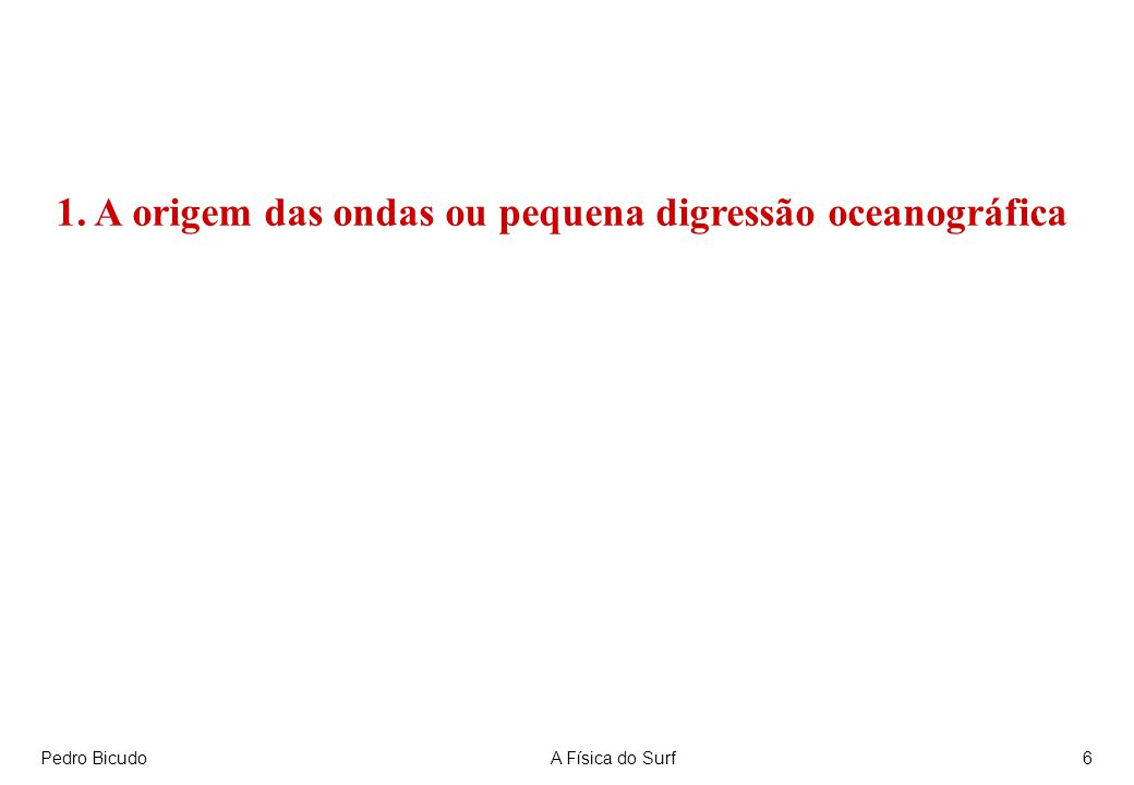Pedro BicudoA Física do Surf6 1. A origem das ondas ou pequena digressão oceanográfica