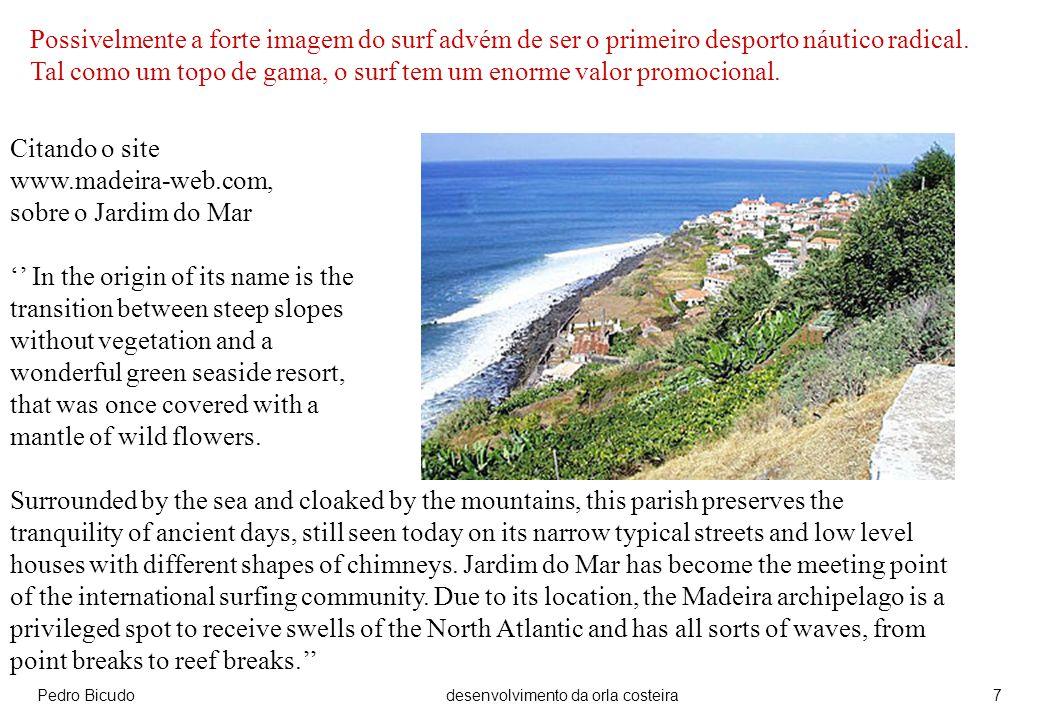 Pedro Bicudodesenvolvimento da orla costeira8 Pretende-se desenvolver a orla costeira, sem comprometer o charme, a natureza forte e exuberante, que são parte integrante da imagem turística da Madeira.