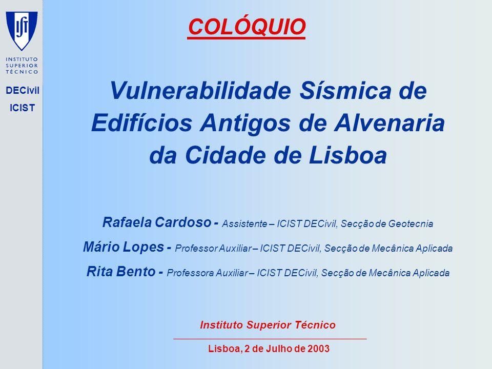 1/40 DECivil ICIST Vulnerabilidade Sísmica de Edifícios Antigos de Alvenaria da Cidade de Lisboa Rafaela Cardoso - Assistente – ICIST DECivil, Secção