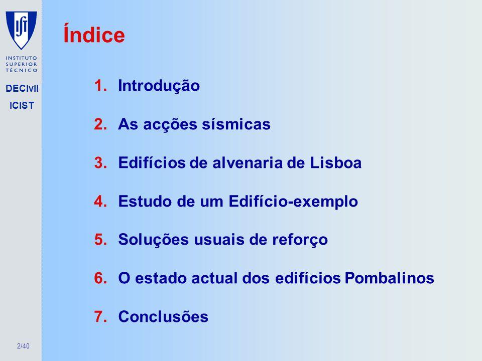 2/40 DECivil ICIST Índice 1.Introdução 2.As acções sísmicas 3.Edifícios de alvenaria de Lisboa 4.Estudo de um Edifício-exemplo 5.Soluções usuais de re