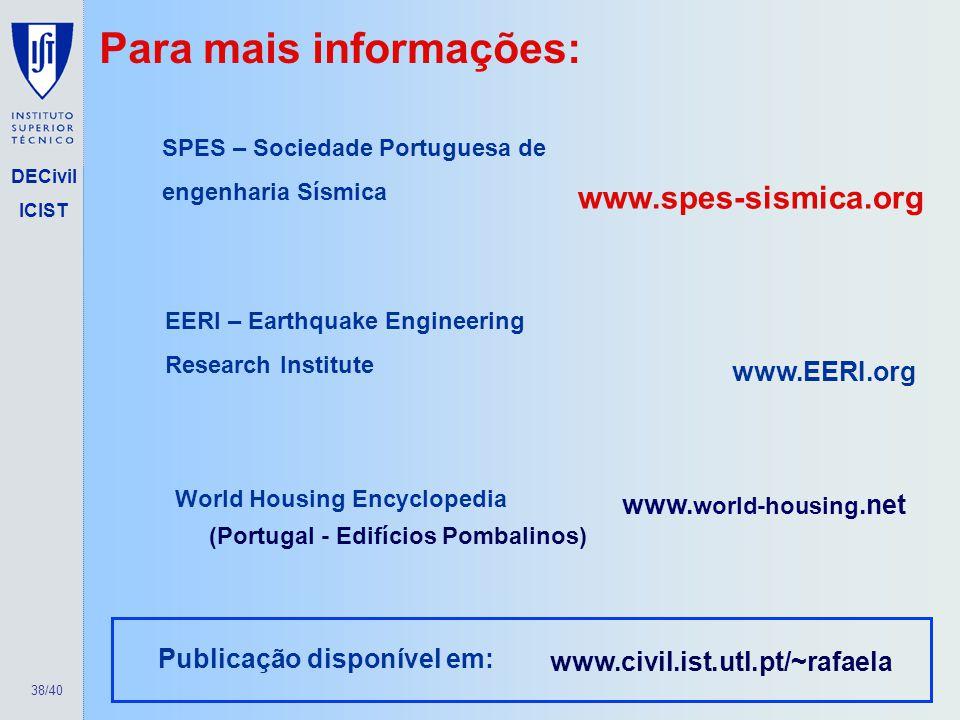 38/40 DECivil ICIST Para mais informações: SPES – Sociedade Portuguesa de engenharia Sísmica EERI – Earthquake Engineering Research Institute www.spes