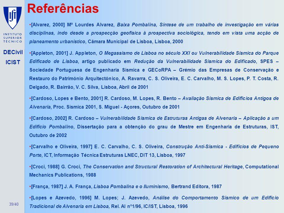 39/40 DECivil ICIST Referências [Alvarez, 2000] Mª Lourdes Alvarez, Baixa Pombalina, Síntese de um trabalho de investigação em várias disciplinas, ind