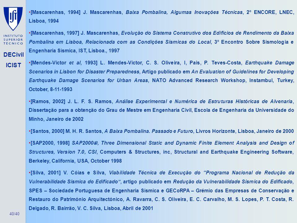 40/40 DECivil ICIST [Mascarenhas, 1994] J. Mascarenhas, Baixa Pombalina, Algumas Inovações Técnicas, 2º ENCORE, LNEC, Lisboa, 1994 [Mascarenhas, 1997]