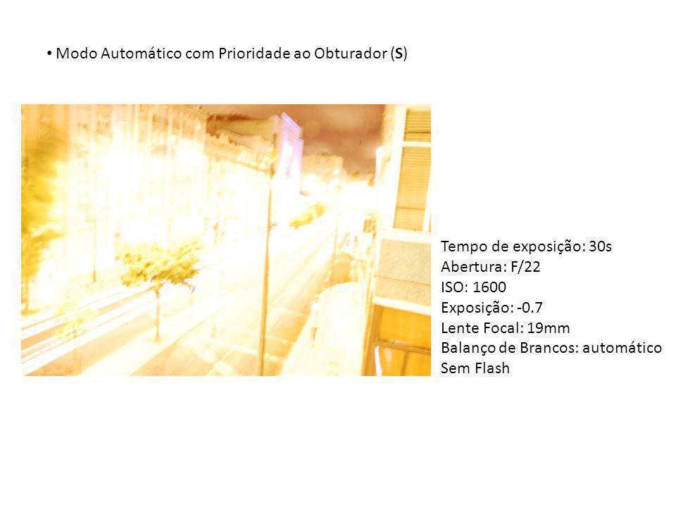 Modo Automático com Prioridade ao Obturador (S) Tempo de exposição: 30s Abertura: F/22 ISO: 1600 Exposição: -0.7 Lente Focal: 19mm Balanço de Brancos: