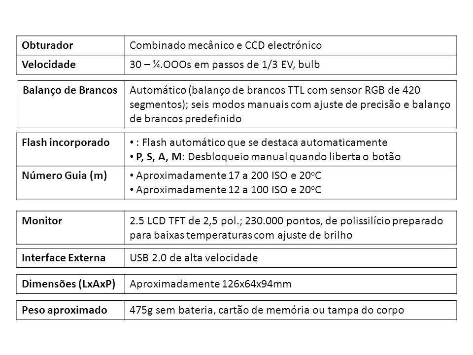 ObturadorCombinado mecânico e CCD electrónico Velocidade30 – ¼.OOOs em passos de 1/3 EV, bulb Balanço de BrancosAutomático (balanço de brancos TTL com