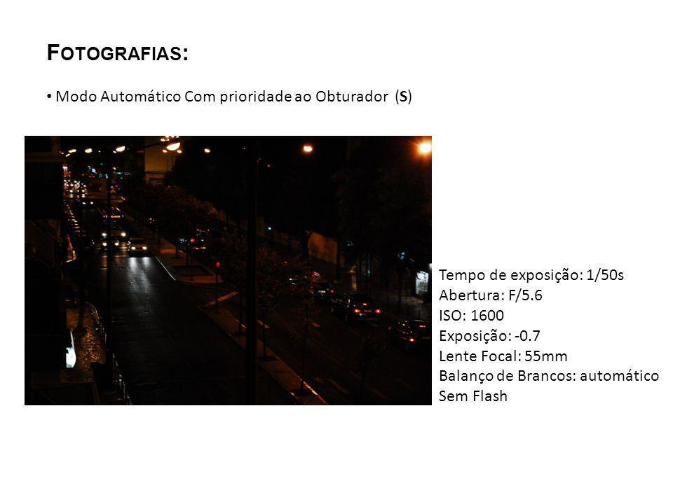 F OTOGRAFIAS : Modo Automático Com prioridade ao Obturador (S) Tempo de exposição: 1/50s Abertura: F/5.6 ISO: 1600 Exposição: -0.7 Lente Focal: 55mm B