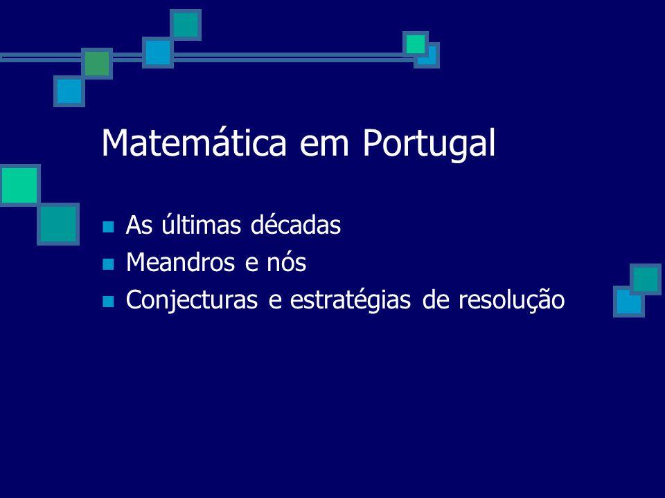 Matemática em Portugal As últimas décadas Meandros e nós Conjecturas e estratégias de resolução
