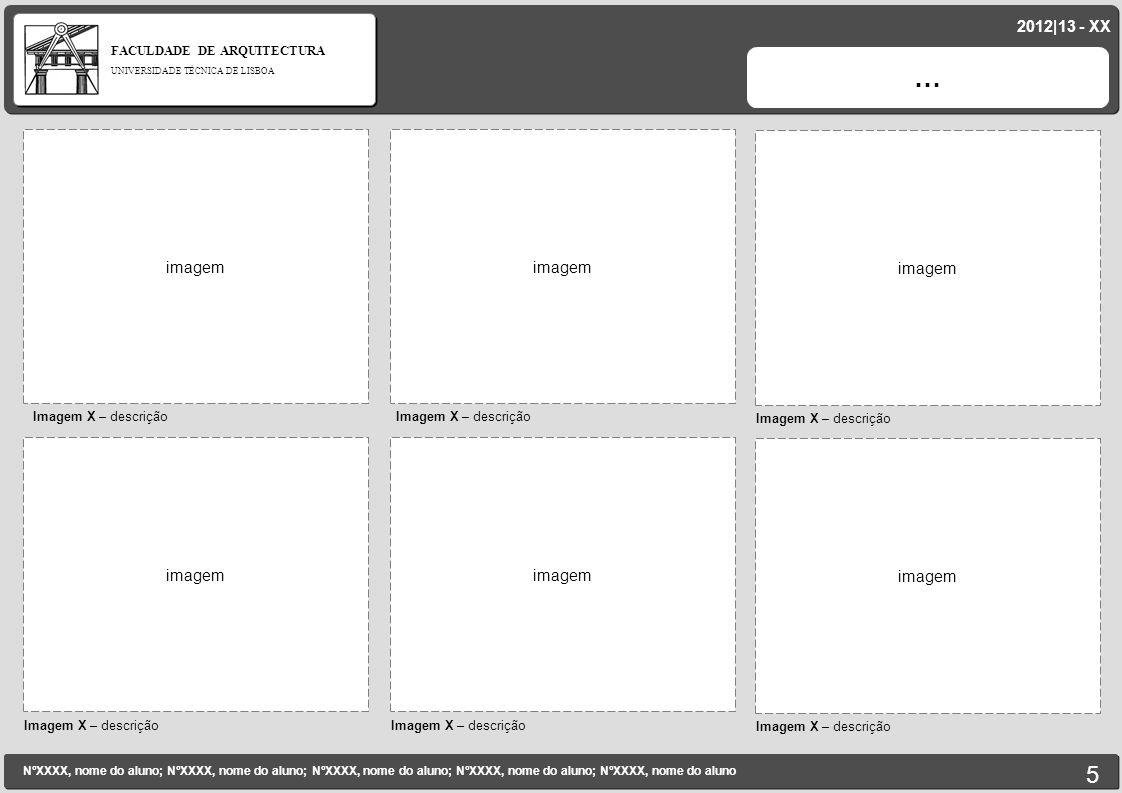 FACULDADE DE ARQUITECTURA UNIVERSIDADE TÉCNICA DE LISBOA imagem Imagem X – descrição … imagem NºXXXX, nome do aluno; NºXXXX, nome do aluno; NºXXXX, no