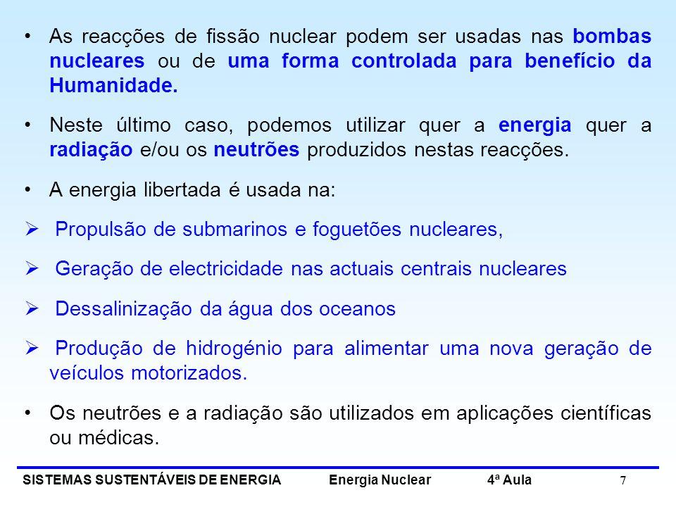 SISTEMAS SUSTENTÁVEIS DE ENERGIA Energia Nuclear 4ª Aula 7 As reacções de fissão nuclear podem ser usadas nas bombas nucleares ou de uma forma control