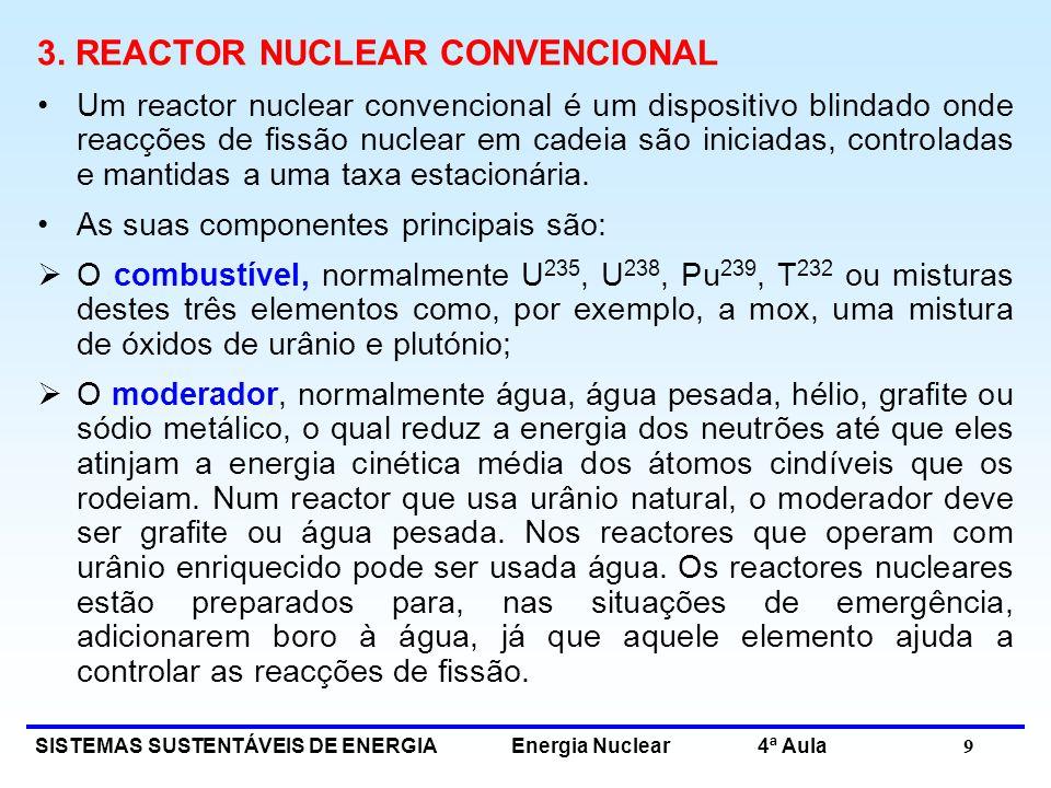 SISTEMAS SUSTENTÁVEIS DE ENERGIA Energia Nuclear 4ª Aula 9 3. REACTOR NUCLEAR CONVENCIONAL Um reactor nuclear convencional é um dispositivo blindado o