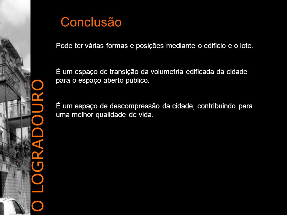 O LOGRADOURO Conclusão Pode ter várias formas e posições mediante o edificio e o lote.