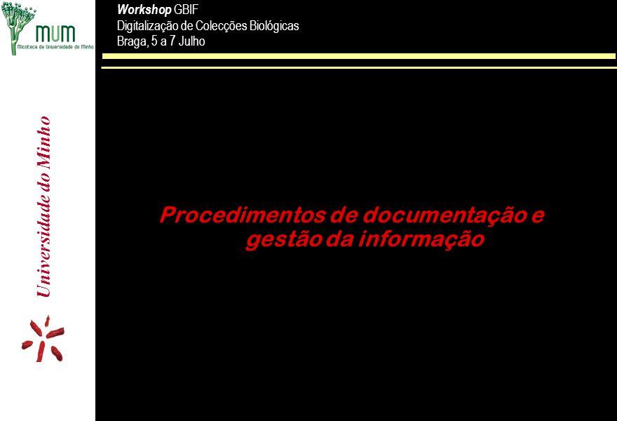 Universidade do Minho Workshop GBIF Digitalização de Colecções Biológicas Braga, 5 a 7 Julho Workshop GBIF Digitalização de Colecções Biológicas Braga, 5 a 7 Julho Procedimentos de documentação e gestão da informação