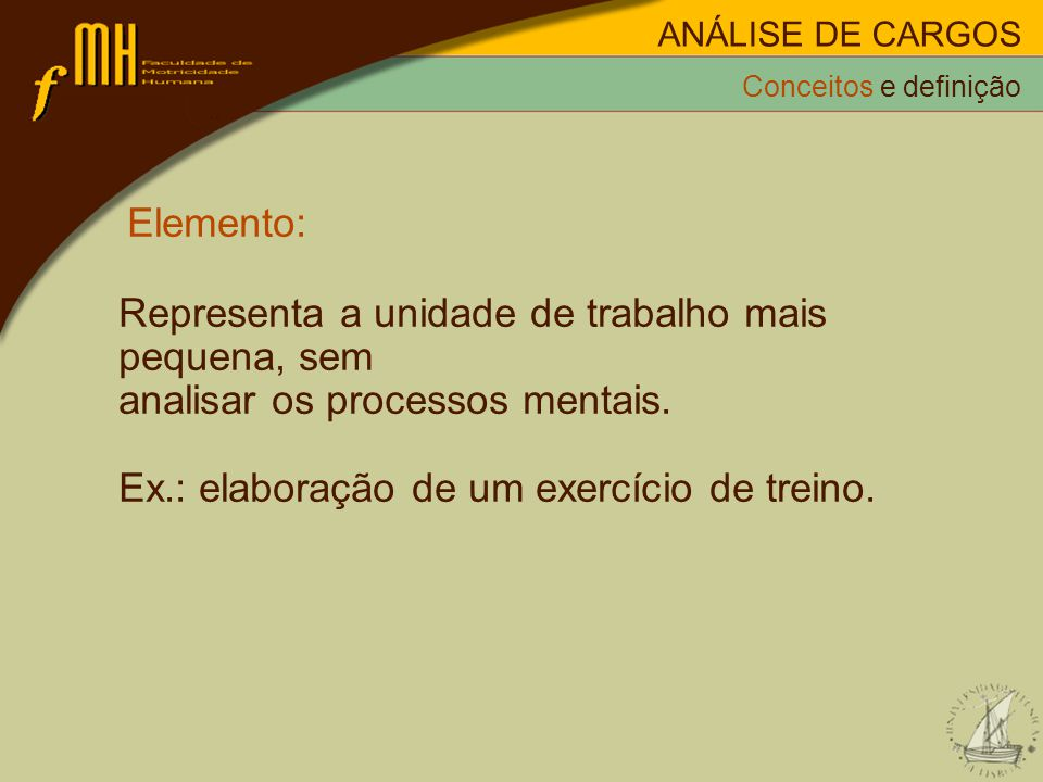 Elemento: Representa a unidade de trabalho mais pequena, sem analisar os processos mentais. Ex.: elaboração de um exercício de treino. Conceitos e def