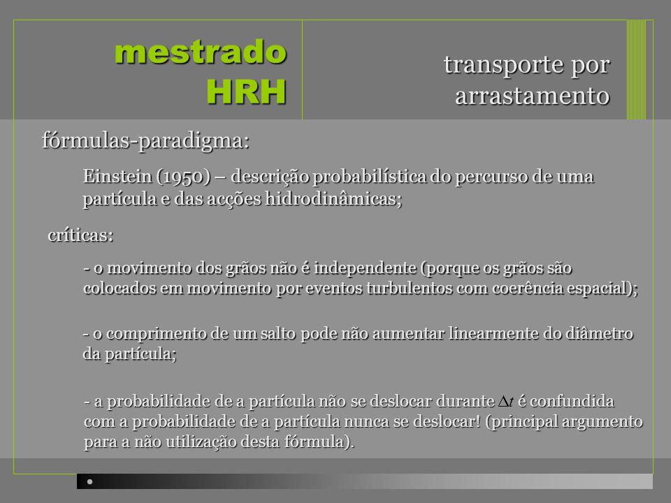 mestrado HRH transporte por arrastamento investigação em curso – event-driven bedload transport, i.e.