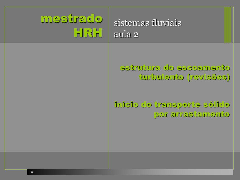 mestrado HRH sistemas fluviais aula 2 estrutura do escoamento turbulento (revisões) início do transporte sólido por arrastamento