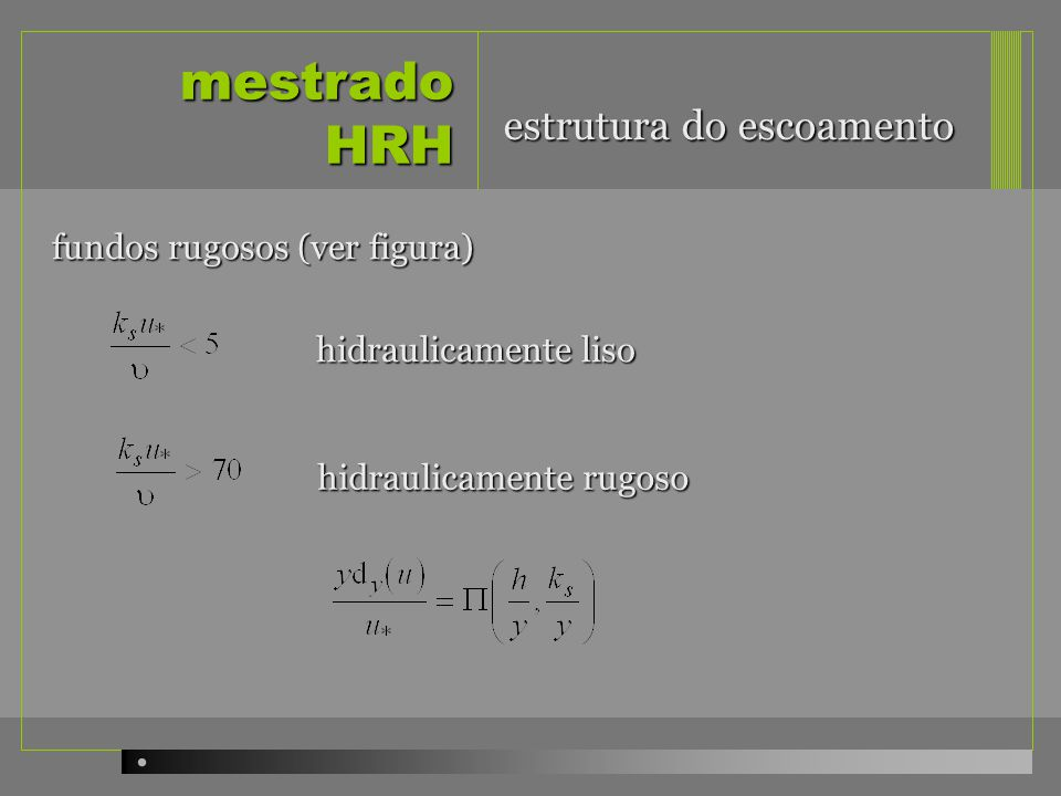 mestrado HRH fundos rugosos (ver figura) hidraulicamente liso hidraulicamente rugoso estrutura do escoamento