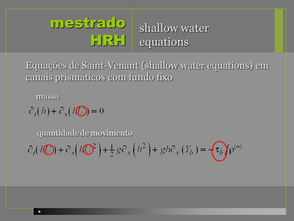 mestrado HRH shallow water equations Equações de Saint-Venant (shallow water equations) em canais prismáticos com fundo fixo massa quantidade de movim