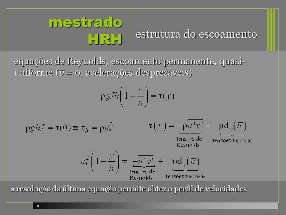 mestrado HRH equações de Reynolds, escoamento permanente, quasi- uniforme (v = 0, acelerações desprezáveis) a resolução da última equação permite obte
