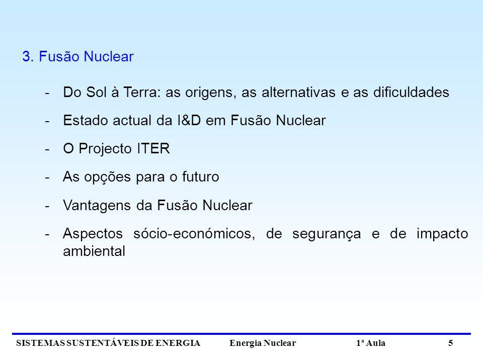 SISTEMAS SUSTENTÁVEIS DE ENERGIA Energia Nuclear 1ª Aula 5 3. Fusão Nuclear -Do Sol à Terra: as origens, as alternativas e as dificuldades -Estado act