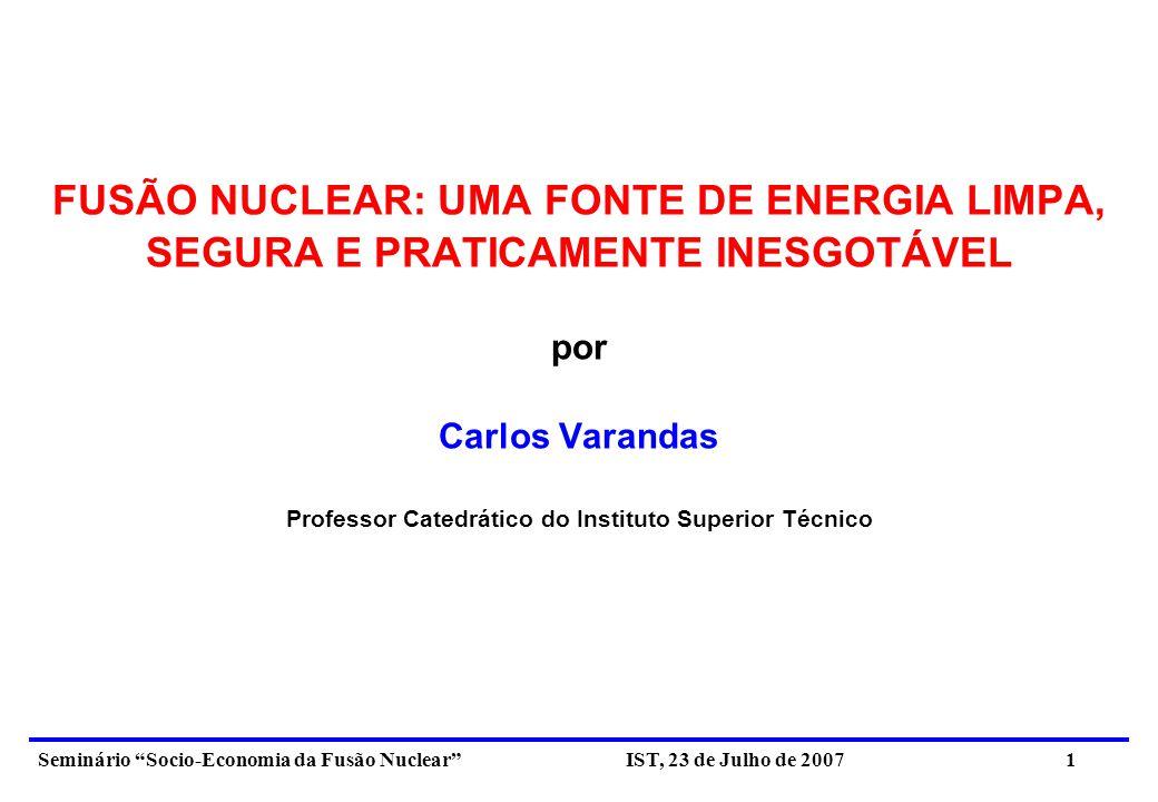 Seminário Socio-Economia da Fusão Nuclear IST, 23 de Julho de 2007 2 SUMÁRIO 1.Introdução 2.Energia nuclear 3.Fusão nuclear 4.Confinamento magnético 5.Configurações magnéticas 6.Central eléctrica de fusão 7.Vantagens da fusão nuclear 8.Conclusões