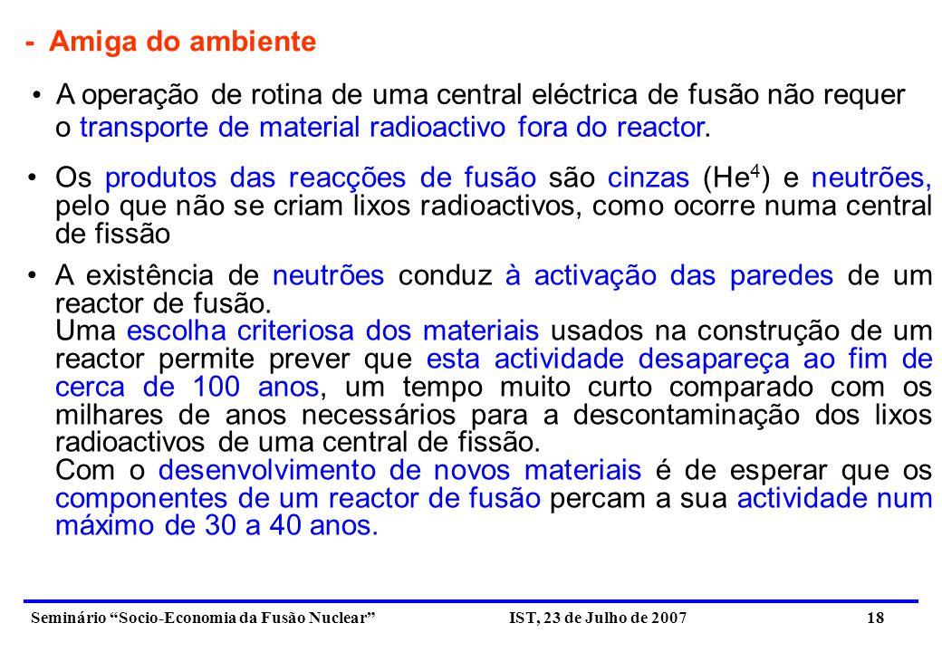 Seminário Socio-Economia da Fusão Nuclear IST, 23 de Julho de 2007 19 A fusão nuclear constitui uma tecnologia energética, com grande potencial, para poder contribuir para uma solução global do problema da energia para um desenvolvimento sustentável da nossa sociedade; 8.