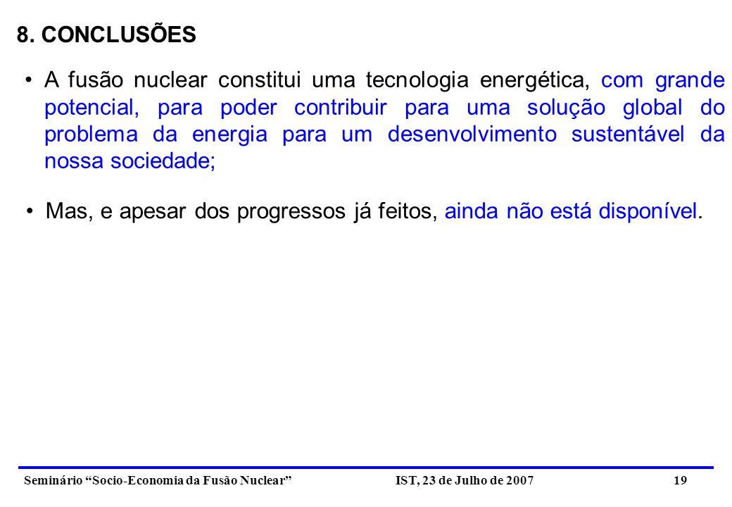 Seminário Socio-Economia da Fusão Nuclear IST, 23 de Julho de 2007 19 A fusão nuclear constitui uma tecnologia energética, com grande potencial, para