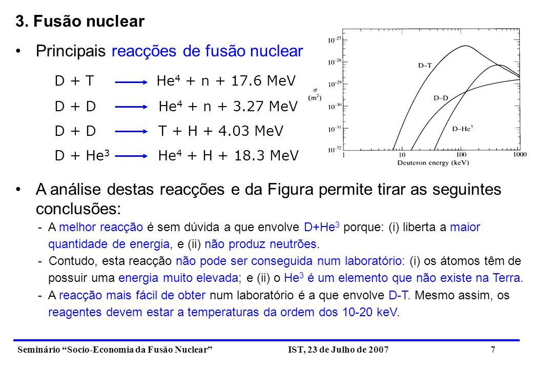 Seminário Socio-Economia da Fusão Nuclear IST, 23 de Julho de 2007 8 Às temperaturas de 10-20 keV necessárias para que os núcleos de D e T se possam fundir, vencendo a força de repulsão dos seus núcleos, o Deutério e o Trítio estão ionizados (átomos divididos em iões e electrões), no estado de plasma (quarto estado da matéria).