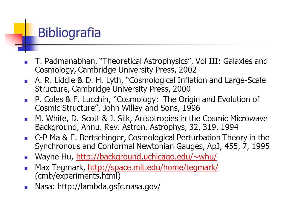 Bibliografia T. Padmanabhan, Theoretical Astrophysics, Vol III: Galaxies and Cosmology, Cambridge University Press, 2002 A. R. Liddle & D. H. Lyth, Co