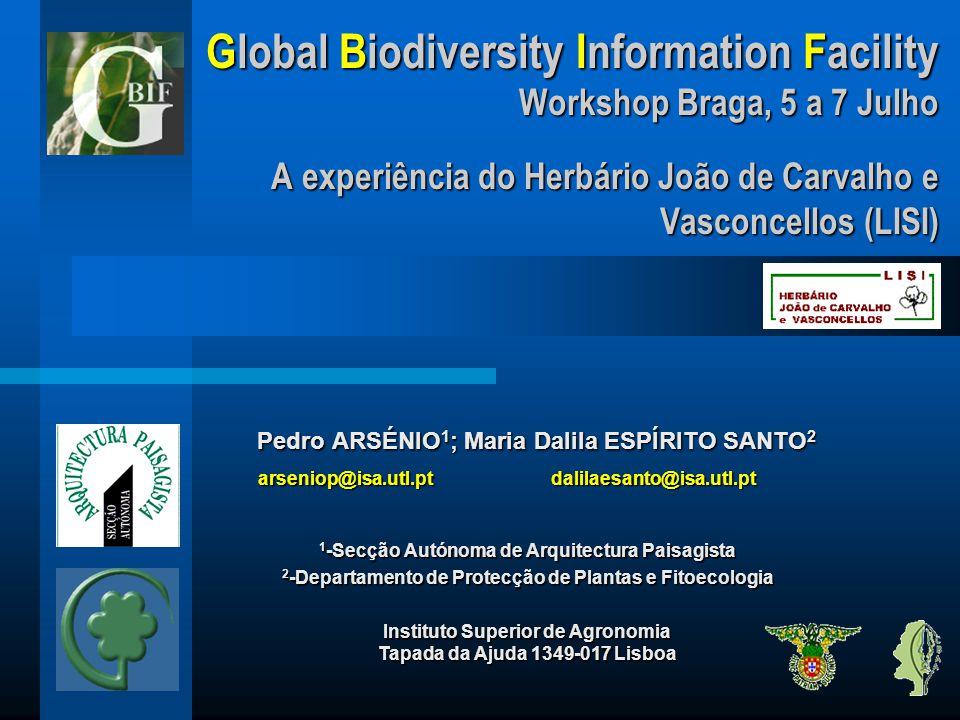 Global Biodiversity Information Facility Workshop Braga, 5 a 7 Julho A experiência do Herbário João de Carvalho e Vasconcellos (LISI) Pedro ARSÉNIO 1