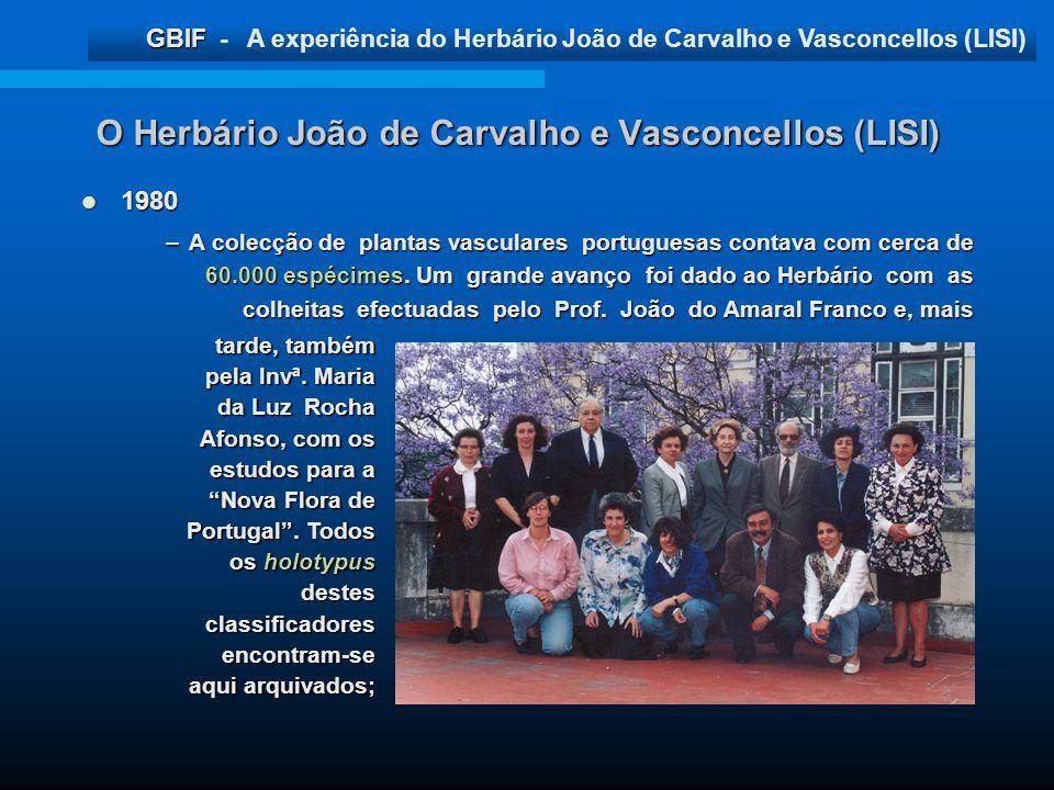 GBIF GBIF - A experiência do Herbário João de Carvalho e Vasconcellos (LISI) O Herbário João de Carvalho e Vasconcellos (LISI) 1980 1980 –A colecção d