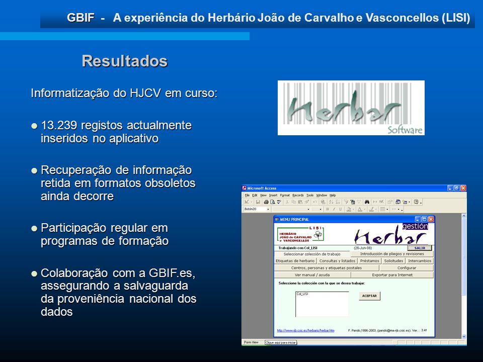 GBIF GBIF - A experiência do Herbário João de Carvalho e Vasconcellos (LISI) Resultados Informatização do HJCV em curso: 13.239 registos actualmente i