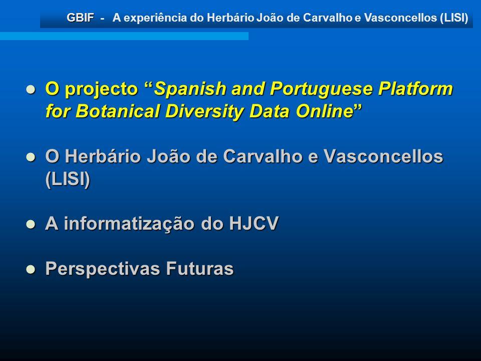 GBIF GBIF - A experiência do Herbário João de Carvalho e Vasconcellos (LISI) O projecto Spanish and Portuguese Platform for Botanical Diversity Data O