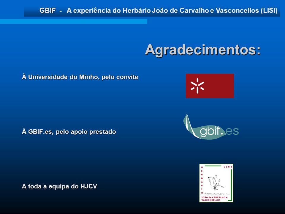 GBIF GBIF - A experiência do Herbário João de Carvalho e Vasconcellos (LISI) À Universidade do Minho, pelo convite À GBIF.es, pelo apoio prestado A to