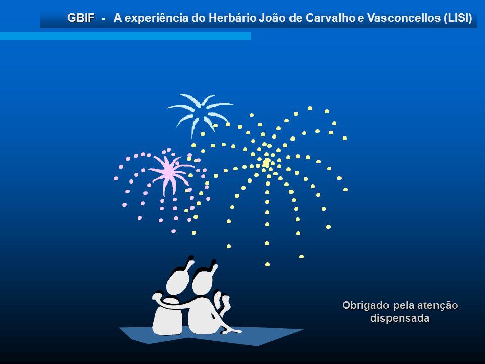 GBIF GBIF - A experiência do Herbário João de Carvalho e Vasconcellos (LISI) Obrigado pela atenção dispensada