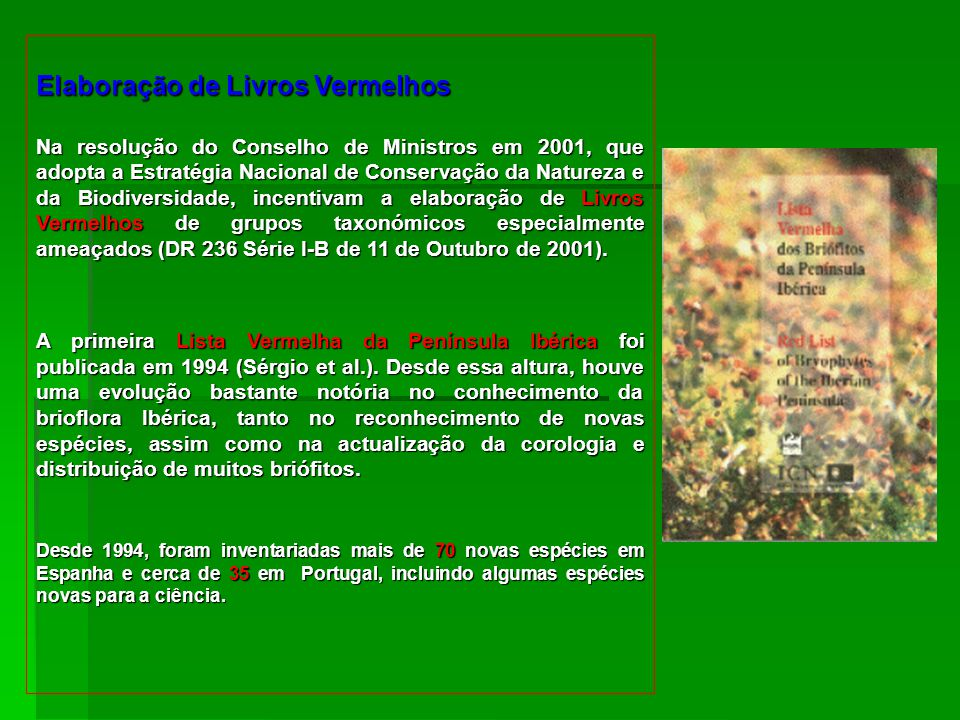 Elaboração de Livros Vermelhos Na resolução do Conselho de Ministros em 2001, que adopta a Estratégia Nacional de Conservação da Natureza e da Biodiversidade, incentivam a elaboração de Livros Vermelhos de grupos taxonómicos especialmente ameaçados (DR 236 Série I-B de 11 de Outubro de 2001).