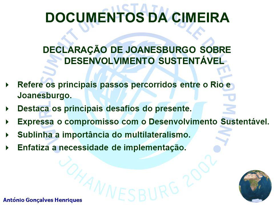 António Gonçalves Henriques DOCUMENTOS DA CIMEIRA DECLARAÇÃO DE JOANESBURGO SOBRE DESENVOLVIMENTO SUSTENTÁVEL Refere os principais passos percorridos entre o Rio e Joanesburgo.