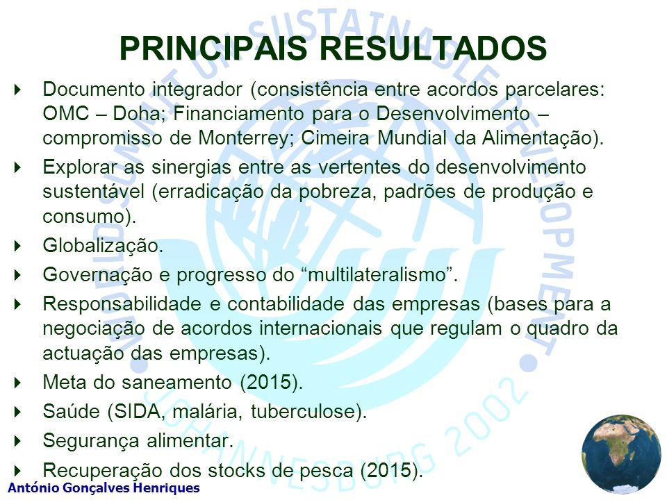 António Gonçalves Henriques PRINCIPAIS RESULTADOS Documento integrador (consistência entre acordos parcelares: OMC – Doha; Financiamento para o Desenvolvimento – compromisso de Monterrey; Cimeira Mundial da Alimentação).