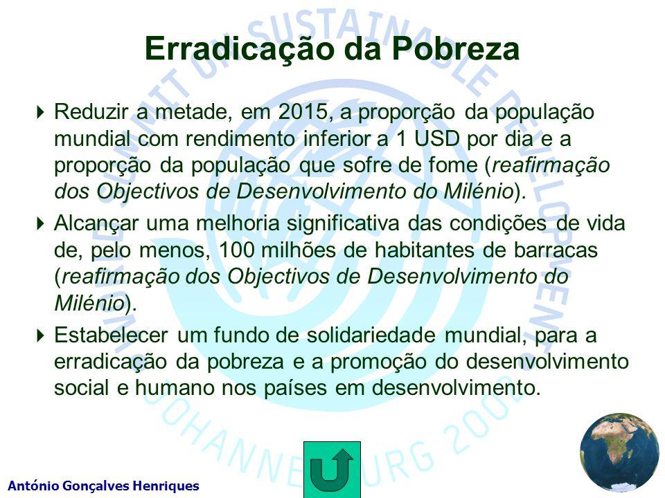 António Gonçalves Henriques Erradicação da Pobreza Reduzir a metade, em 2015, a proporção da população mundial com rendimento inferior a 1 USD por dia e a proporção da população que sofre de fome (reafirmação dos Objectivos de Desenvolvimento do Milénio).