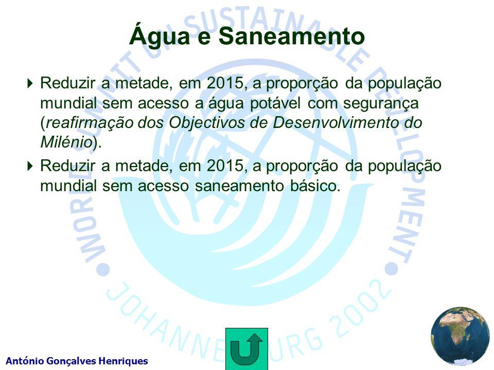 António Gonçalves Henriques Água e Saneamento Reduzir a metade, em 2015, a proporção da população mundial sem acesso a água potável com segurança (reafirmação dos Objectivos de Desenvolvimento do Milénio).
