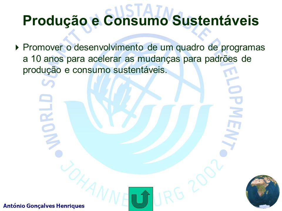 António Gonçalves Henriques Produção e Consumo Sustentáveis Promover o desenvolvimento de um quadro de programas a 10 anos para acelerar as mudanças para padrões de produção e consumo sustentáveis.