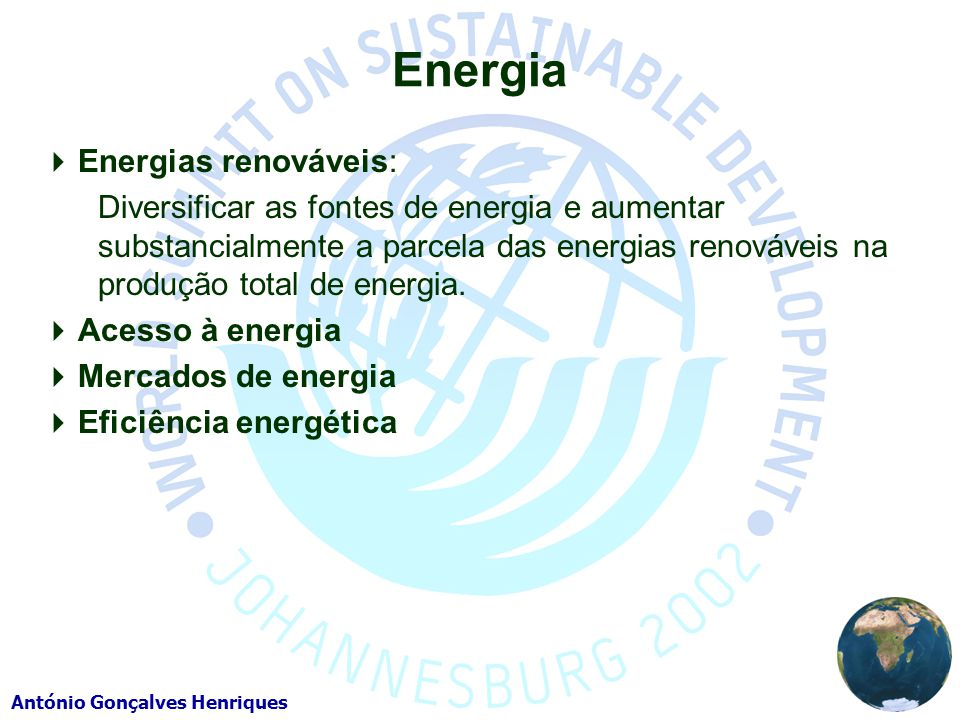 António Gonçalves Henriques Energia Energias renováveis: Diversificar as fontes de energia e aumentar substancialmente a parcela das energias renováve