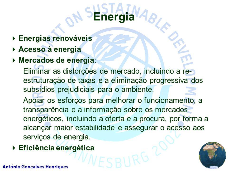 António Gonçalves Henriques Energia Energias renováveis Acesso à energia Mercados de energia: Eliminar as distorções de mercado, incluindo a re- estruturação de taxas e a eliminação progressiva dos subsídios prejudiciais para o ambiente.