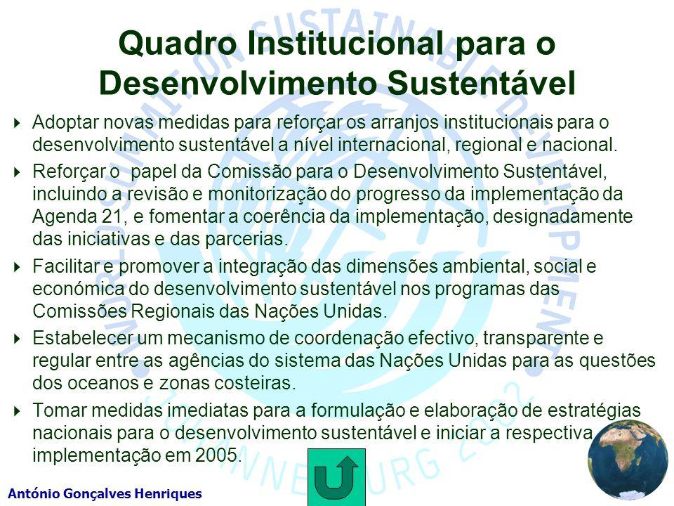 António Gonçalves Henriques Quadro Institucional para o Desenvolvimento Sustentável Adoptar novas medidas para reforçar os arranjos institucionais para o desenvolvimento sustentável a nível internacional, regional e nacional.