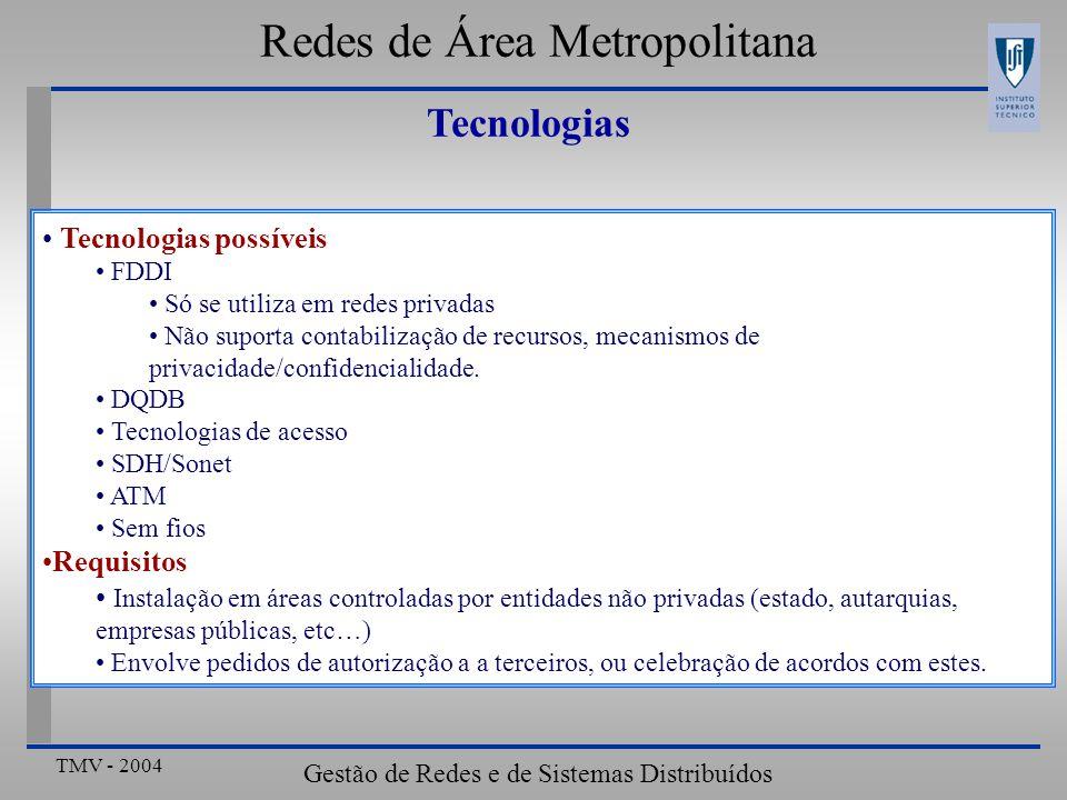 TMV - 2004 Gestão de Redes e de Sistemas Distribuídos Redes de Área Metropolitana Tecnologias possíveis FDDI Só se utiliza em redes privadas Não suporta contabilização de recursos, mecanismos de privacidade/confidencialidade.