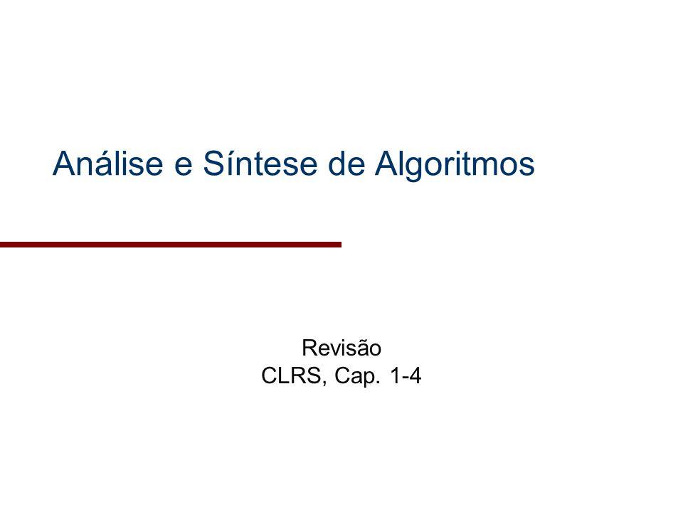 Análise e Síntese de Algoritmos Revisão CLRS, Cap. 1-4