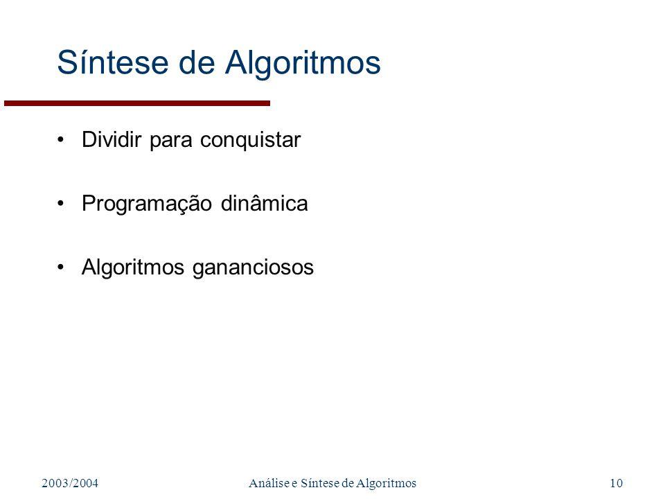 2003/2004Análise e Síntese de Algoritmos10 Síntese de Algoritmos Dividir para conquistar Programação dinâmica Algoritmos gananciosos
